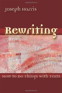 Rewriting: How To Do Things With Texts, by Harris 9780874216424