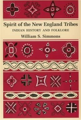 Spirit of the New England Tribes: Indian History and Folklore, 1620-1984 9780874513721