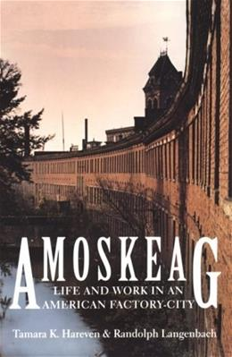 Amoskeag: Life and Work in an American Factory City, by Hareven 9780874517361