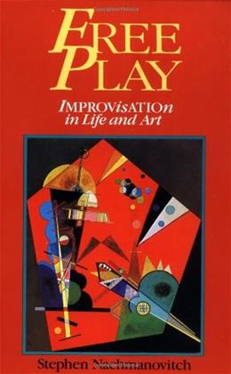 Free Play: Improvisation in Life and Art, by Nachmanovitch 9780874776317