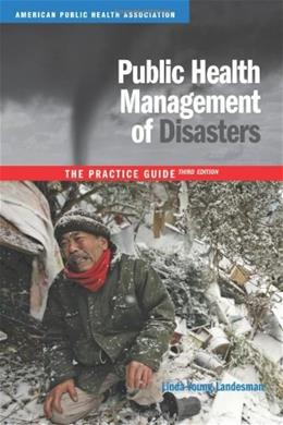 Public Health Management of Disasters: The Practice Guide, by Landesman, 3rd Edition 9780875530048