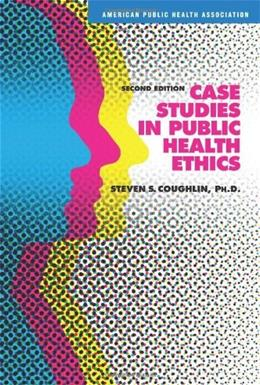 Case Studies in Public Health Ethics, by Coughlin, 2nd Edition 9780875531946