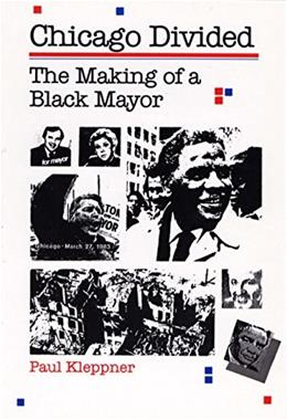 Chicago Divided: The Making of a Black Mayor, by Kleppner 9780875805320