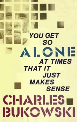 You Get So Alone at Times That It Just Makes Sense, by Bukowski 9780876856833