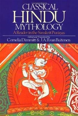 Classical Hindu Mythology: A Reader in the Sanskirt Puranas, by Dimmit 9780877221227