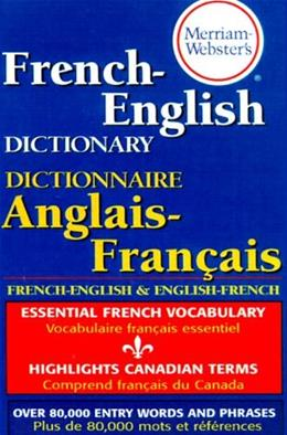 Merriam Websters French English Dictionary, by Merriam-Webster, Grades 9-12 9780877799177