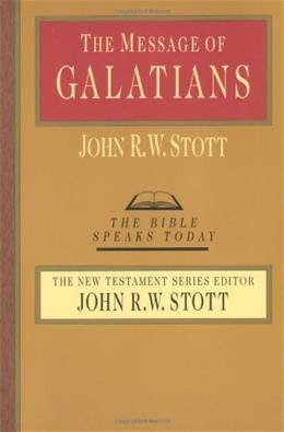 The Message of Galatians (Bible Speaks Today) 9780877842880