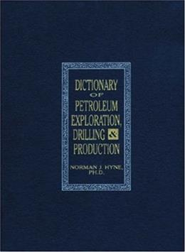 Dictionary of Petroleum Exploration, Drilling, and Production, by Hyne 9780878143528