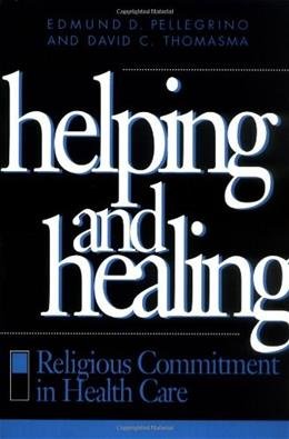 Helping and Healing, by Pellegrino 9780878406432