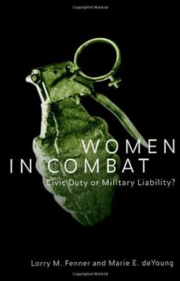 Women in Combat: Civic Duty or Military Liability?, by Fenner 9780878408634