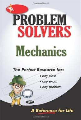 Mechanics: A Complete Solution Guide to Any Textbook, by Research and Education Association 9780878915194
