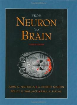 From Neuron to Brain: A Cellular and Molecular Approach to the Function of the Nervous System, by Nicholls, 4th Edition 9780878934393