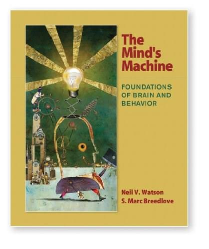 Minds Machine: Foundations of Brain and Behavior, by Watson 9780878939046