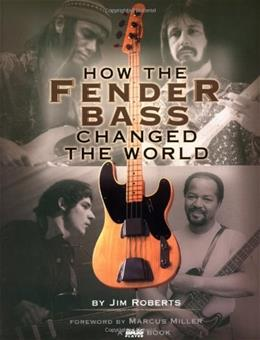 How the Fender Bass Changed the World 9780879306304