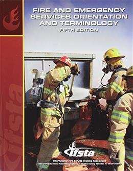 Fire and Emergency Services Orientation and Terminology, by IFSTA, 5th Edition 9780879394035