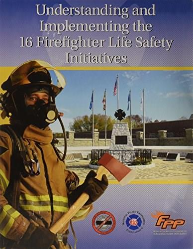 Understanding and Implementing the 16 Firefighter Life Safety Initiatives, by International Fire Service Training Association 9780879394165