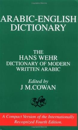 Arabic-English Dictionary: The Hans Wehr Dictionary of Modern Written Arabic, by Wehr, 4th Edition 9780879500030