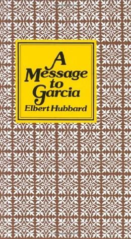 Message to Garcia, by Hubbard 9780880884341