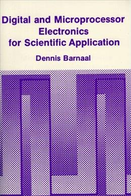 Digital and Microprocessor Electronics for Scientific Application, by Barnaal 9780881334210