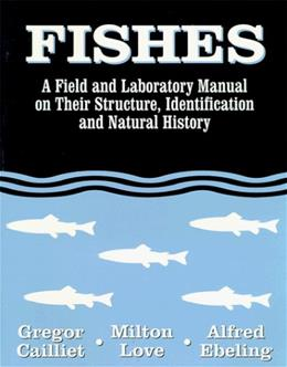 Fishes: A Field and Laboratory Manual on Their Structure, Identification and Natural History, by Cailliet 9780881339086