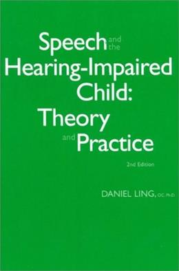 Speech and the Hearing Impaired Child: Theory and Practice, by Ling, 2nd Edition 9780882002132