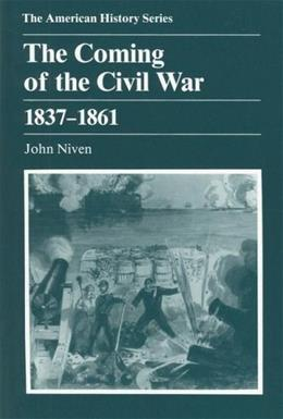 The Coming of the Civil War: 1837 - 1861 9780882958613
