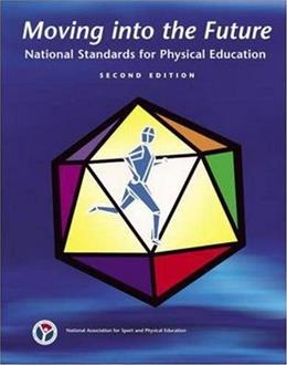 Moving Into The Future: National Standards for Physical Education, by NASPE, 2nd Edition 9780883149096