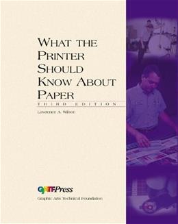 What the Printer Should Know About Paper, by Wilson, 3rd Edition 9780883622100
