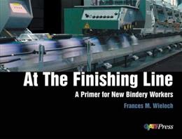 At the Finishing Line: A Primer for New Bindery Workers, by Wieloch 9780883624340