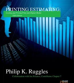 Printing Estimating: Costing and Pricing Print and Digital Media, by Ruggles, 5th Edition 5 w/CD 9780883626214