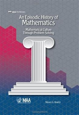 Episodic History of Mathematics: Mathematical Culture through Problem Solving, by Krantz 9780883857663