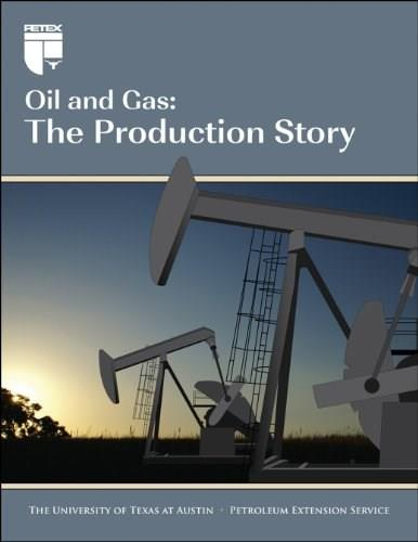 Oil and Gas: The Production Story, by Petroleum Extension Service, 2nd Edition 9780886982256