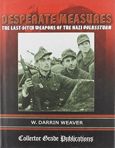 Desperate Measures - The Last-Ditch Weapons of the Nazi Volkssturm Deluxe Fir 9780889353725