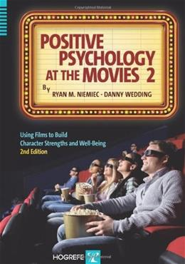 Positive Psychology at the Movies: Using Films to Build Character Strengths and Well-Being, by Niemiec, 2nd Edition 9780889374430
