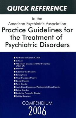 Quick Reference to the American Psychiatric Association Practice Guidelines for the Treatment of Psychiatric Disorders, by American Psychiatric Association 9780890423820