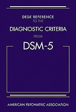 Desk Reference to the Diagnostic Criteria from DSM-5 9780890425565