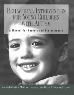 Behavioral Intervention for Young Children With Autism: A Manual for Parents and Professionals, by Maurice 9780890796832