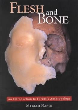 Flesh and Bone: An Introduction to Forensic Anthropology, by Nafte 9780890896389