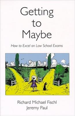Getting To Maybe: How to Excel on Law School Exams 1 9780890897607