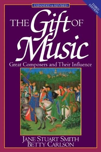 Gift of Music: Great Composers and Their Influence, by Smith, Expanded and Revised 3rd Edition 9780891078692