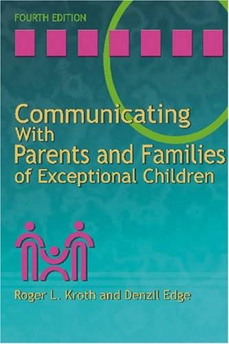 Communicating with Parents and Families of Exceptional Children, by Kroth, 4th Edition 9780891083146
