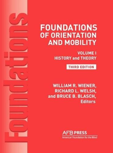 Foundations of Orientation and Mobility, by Weiner, 3rd Edition, Volume 1: History and Theory 9780891284482