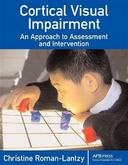 Cortical Visual Impairment: An Approach to Assessment and Intervention, by Roman-Lantzy 9780891288299