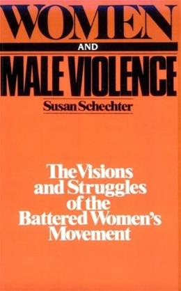 Women and Male Violence: The Visions and Struggles of the Battered Womens Movement 9780896081598