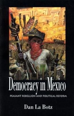 Democracy in Mexico: Peasant Rebellion and Political Reform 9780896085077