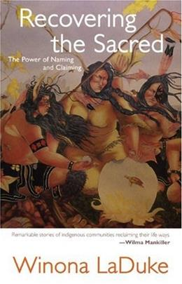 Recovering The Sacred: The Power of Naming and Claiming, by Laduke 9780896087125