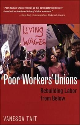 Poor Workers Unions: Rebuilding Labor from Below, by Tait 9780896087149