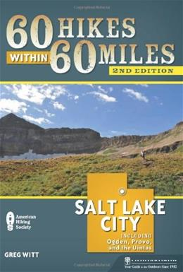 60 Hikes Within 60 Miles: Salt Lake City: Including Ogden, Provo, and the Uintas Second Edi 9780897329422