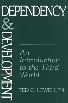Dependency and Development: An Introduction to the 3rd World, by Lewellen 9780897894005