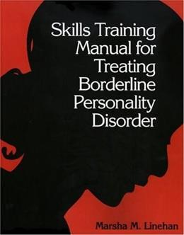Skills Training Manual for Treating Borderline Personality Disorder, by Linehan 9780898620344